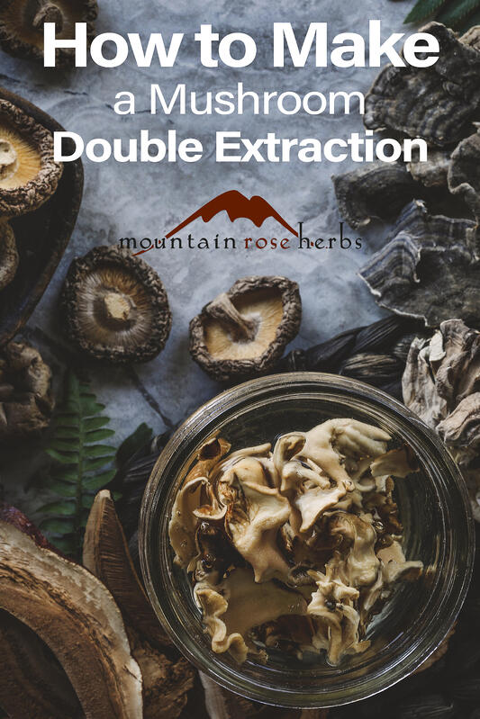 Mushroom Extract: How to Make a Double Extraction Pinterest pin for Mountain Rose Herbs